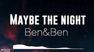 Maybe The Night (LYRICS) - Ben&Ben - Exes Baggage OST