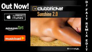 Clubbticket - Sunshine 2.0 (Dj Fait Remix Edit) /// VÖ: 17.05.2013