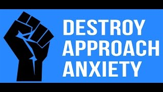 6 Weeks To Destroying Your Approach Anxiety - Destroy Approach Anxiety
