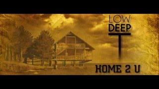 Low Deep T - Home 2 U ( Official Video )