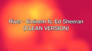 River - Eminem ft. Ed Sheeran (CLEAN VERSION)