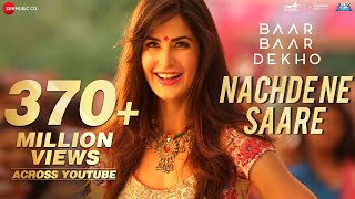 Nachde Ne Saare - Full Video | Baar Baar Dekho | Sidharth M & Katrina K | Jasleen Royal
