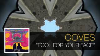 Coves - Fool For Your Face [Soft Friday]
