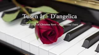 Tusen år - D'angelica (Swedish cover of Christina Perri - A Thousand Years)