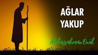 Ağlar Yakup Ağlar Yusufum Diye - Abdurrahman Önül   İlahiler