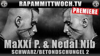 MAXXI P. & NEDAL NIB - SCHWARZ / BETONDSCHUNGEL PART 2 (RAP AM MITTWOCH.TV PREMIERE)