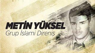 Grup İslami Direniş - Metin Yüksel