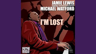 I'm Lost (Jamie Lewis Super Funk Video Version) (feat. Michael Watford)