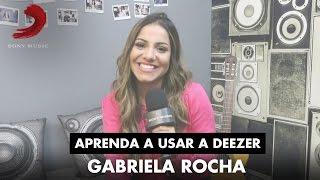 Aprenda a usar a Deezer - Gabriela Rocha