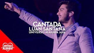 Luan Santana - Cantada (Universo Alegria 2015)