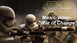 "Star Wars: The Force Awakens Music Video- ""War of Change"""