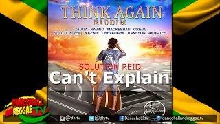 Solution Reid - Can't Explain ▶Think Again Riddim ▶Real Life Records ▶Reggae 2017