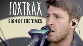 FOXTRAX - Sign Of The Times (Harry Styles Cover Video)