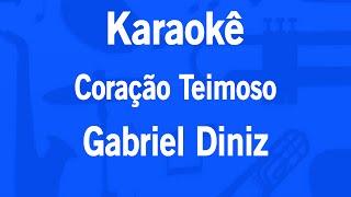 Karaokê Coração Teimoso (Quem Chorava, Hoje Ri) - Gabriel Diniz