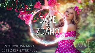 DaVe&Zdano - ZŁOTOWŁOSA ANNA 2018! DISCO POLO (Z Rep.Bayer Full)