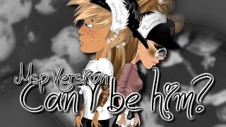 ♥ Can I Be Him? || Msp Version || Msp Aliee ♥