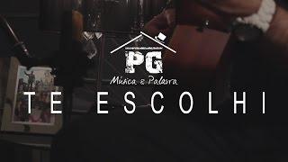 PG - Te escolhi (Música & Palavra)