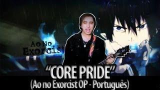 """Ao No Exorcist Abertura 1 Português - """"Core Pride"""" (Dublado por The Kira Justice)"""