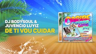 DJ Bodysoul & Juvencio Luyiz - De ti vou cuidar