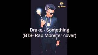 Drake - Something  [BTS-Rap Monster Cover]