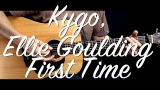 Kygo Ellie Goulding - First Time Guitar Tutorial Lesson/Guitar Cover w Chords how to play easy video