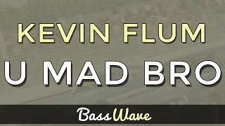 Kevin Flum - U Mad Bro [BassBoosted]