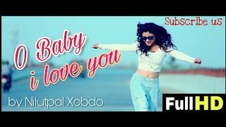 O Baby I love you | By Nilutpal Xobdo