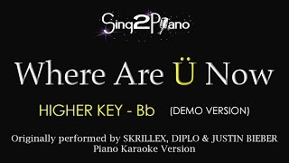 Where Are Ü Now (Higher Key - Piano karaoke demo) Skrillex Diplo Justin Bieber
