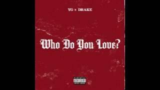 YG   Who Do You Love  Audio Explicit ft  Drake