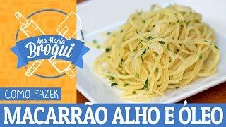 COMO FAZER MACARRÃO ALHO E ÓLEO   Ana Maria Brogui