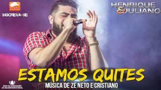 Henrique e Juliano   Estamos Quites Música de Zé Neto e Cristiano