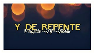 Y de Repente - Proyecto J ft Joselin