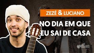 Videoaula No Dia Em Que Eu Saí De Casa - Zezé Di Camargo e Luciano (aula de violão)