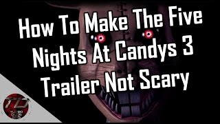 How To Make The Five Nights At Candy's 3 Trailer Not Scary!