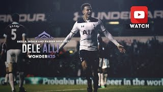 Dele Alli - WonderKid (2016-2017) - Skills,Goals and Passes 1080p