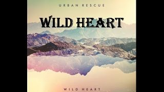 Urban Rescue - Wild Heart (Lyrics)