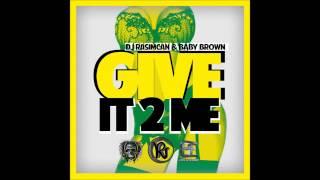 DJ Rasimcan & Baby Brown - Give It 2 Me (Audio)