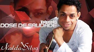 DOSE DE SAUDADE | Naldo Silva Volume 05 | 2016
