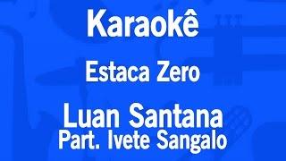 Karaokê Estaca Zero - Luan Santana Part. Ivete Sangalo