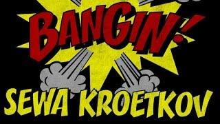 Sewa Kroetkov - Bangin!