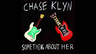 Chase Klyn - Something About Her