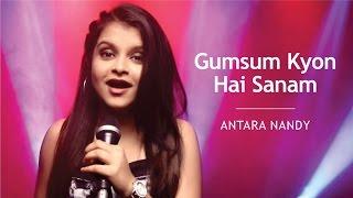 Gumsum Kyon Hai Sanam | Bhala Manus | Cover Song - Antara Nandy