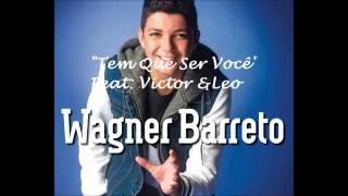 """""""Tem Que Ser Você"""" - Wagner Barreto feat. Victor & Leo (Áudio)"""