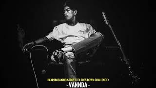 VannDa - HEARTBREAKING STORY FREESTYLE (TEN TOES DOWN CHALLENGE)