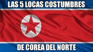Costumbres Locas de Corea del Norte