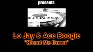 Lo Jay - Shoot Me Down @DJBig6 @whipyoworkdjs
