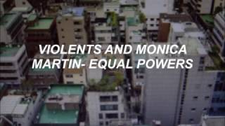 //Violents and Monica Martin- Equal Powers (Subtitulado en español)