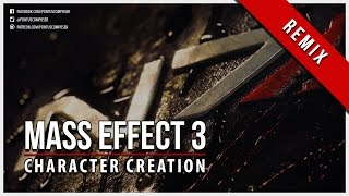 Mass Effect 3 - Character Creation - Remix