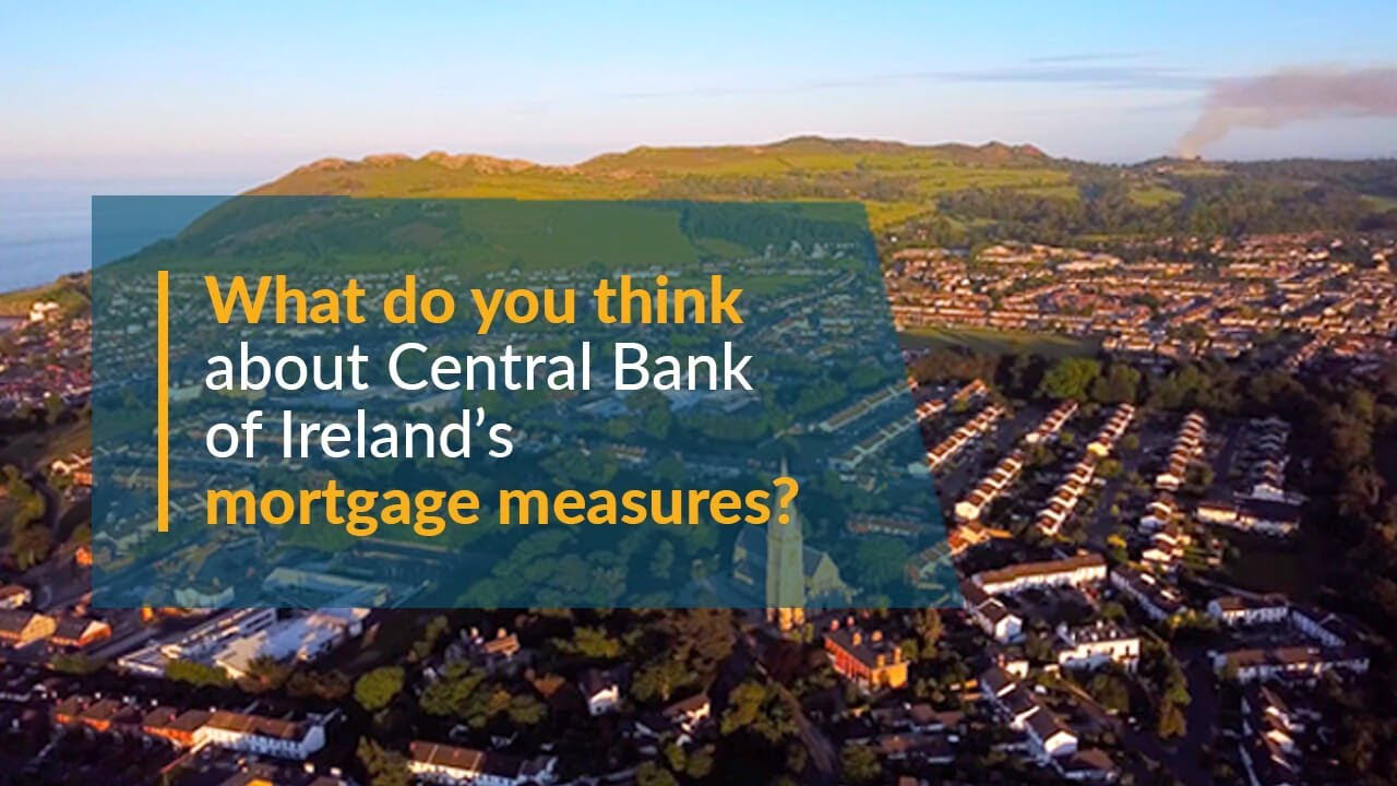 Central Bank of Ireland's Mortgage Measures – Have Your Say