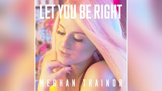 Meghan Trainor - Let You Be Right (Seamless Clean)